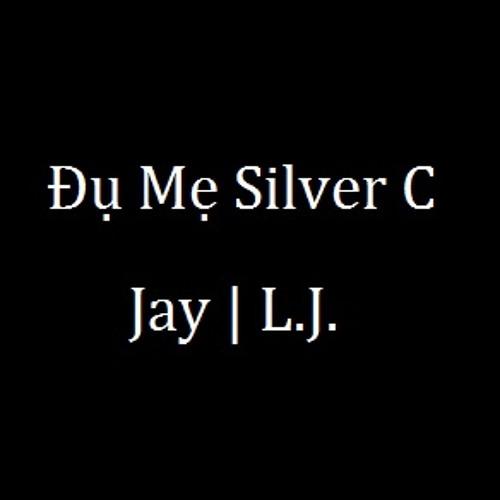 Đụ Mẹ Silver C - Jay | L.J.