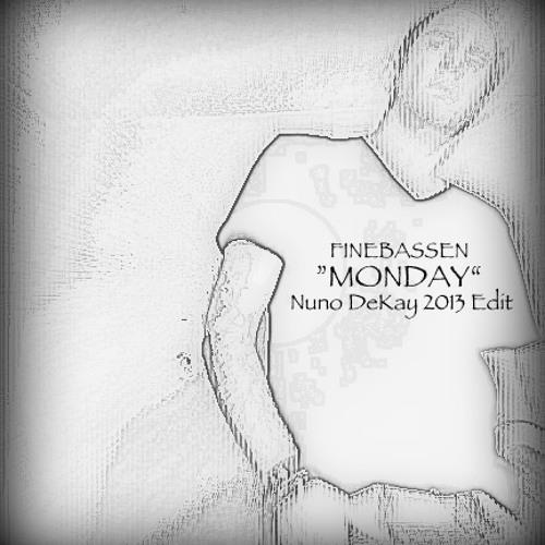 Finebassen - Monday (Nuno DeKay 2013 Edit)
