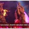 NAGIN DANCE NACHANA (PARTY BOUNCE MIX)-DJ SAM SHAH