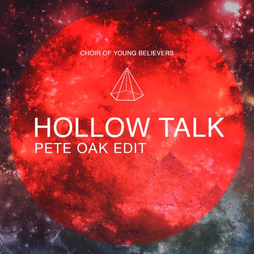 Choir Of Young Believers - Hollow Talk (Pete Oak Edit)