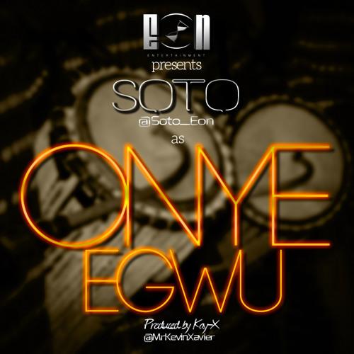 Soto - Onye Egwu (Prod. by Kay X)