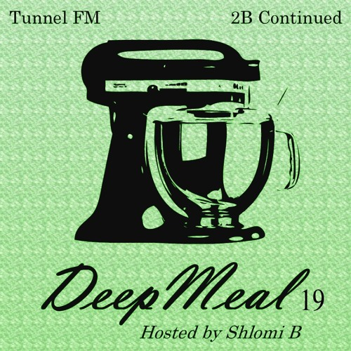 Shlomi B. 'Deep Meal' 019 Tunnel Fm July 2013