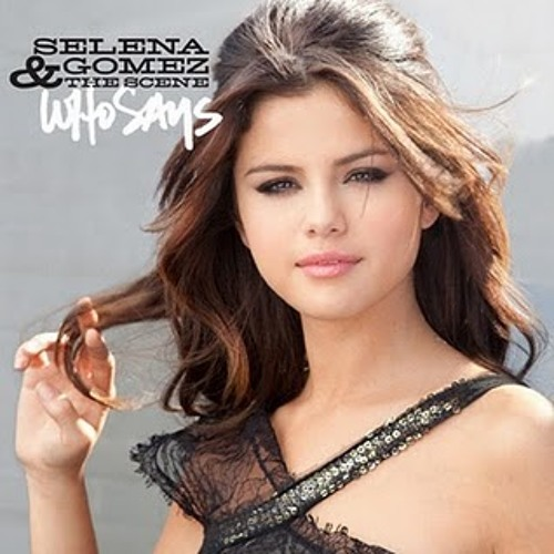 Selena Gomez - Who Says