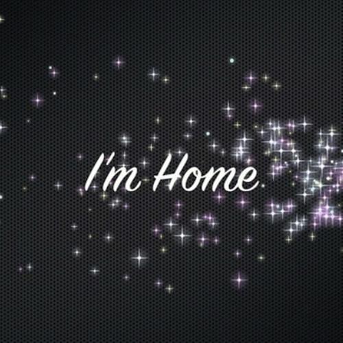 """""""I'm Home"""""""