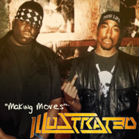 Illustrated - Making Moves (Ft Biggie & Tupac)