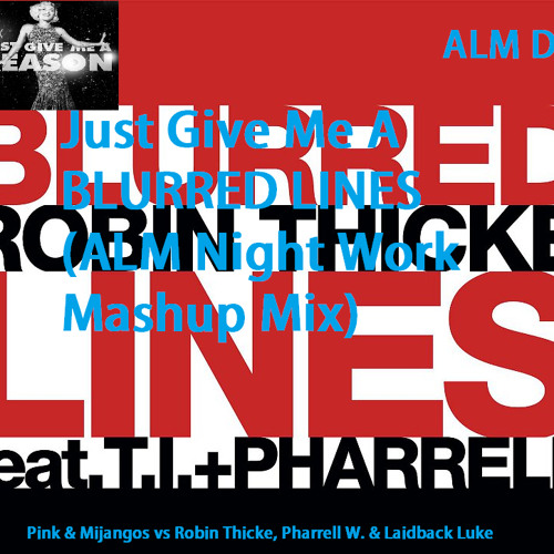 Just Give Me A Blurred Line (ALM Night Work Mashup Mix)