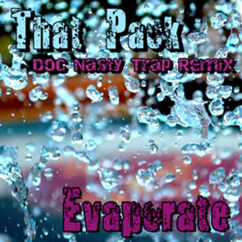 Stuborn A-Hole n That Pak - Evaporate - Doc Nasty Trap Remix