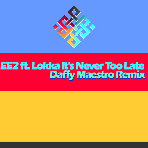 EE2 Ft Lokka Never Too Late (Daffy Maestro Remix) | CONTEST SUBMISSION