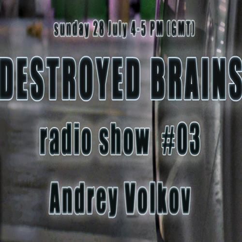 Destroyed Brains Radio Show #003 - Andrey Volkov