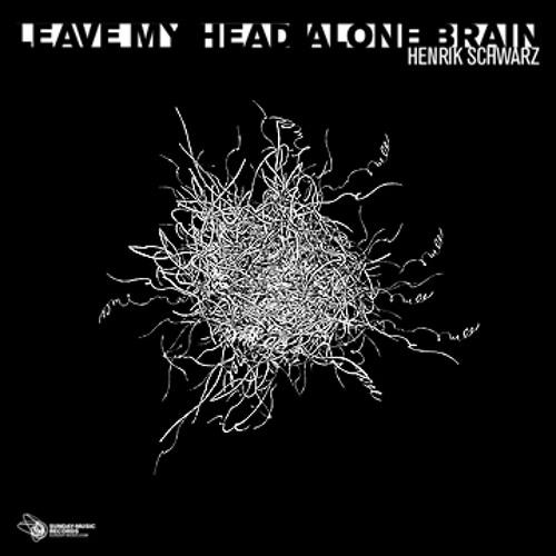 Henrik Schwarz. Leave My Head Alone Brain (Mix 1)