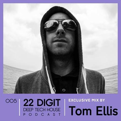 22 DIGIT DEEP TECH HOUSE PODCAST 005 - Tom Ellis