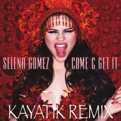 Salena Gomez - COME AND GET IT (REMASTERED)