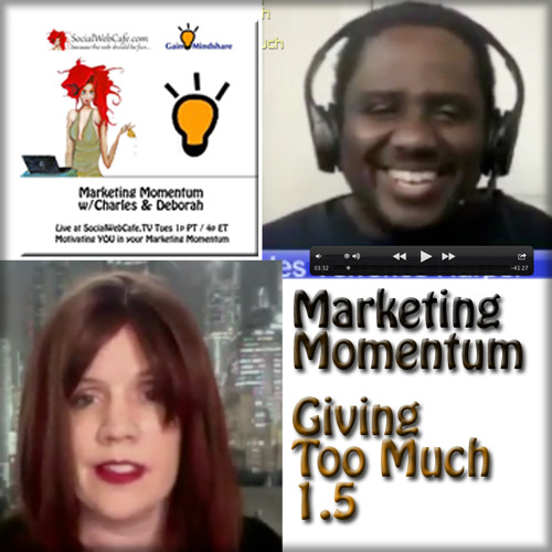 MM 1.5 * Giving Too Much * Marketing Momentum * Social Web Cafe TV