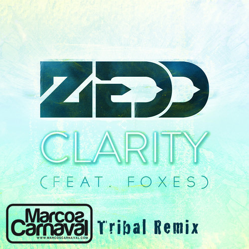 Zedd - Feat Foxes - Clarity (Marcos Carnaval Tribal Remix)
