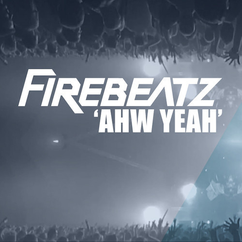 Firebeatz - Ahw Yeah [OUT NOW]
