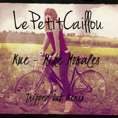 Kue - Mike Morales - Tripped Out (LePetitCaillou re-edit/remix)