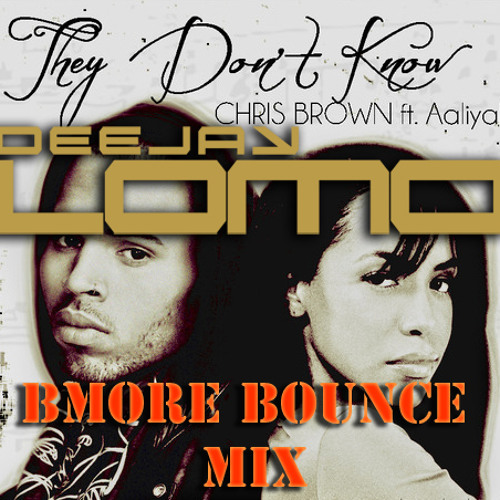 Chris Brown feat Aaliyah - They Dont Know (Deejay Lomo Bmore Mix)