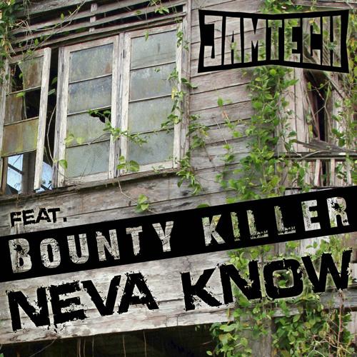 Neva Know by Jamtech ft. Bounty Killer
