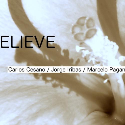Believe - Carlos Cesano / Jorge iribas / Marcelo Paganini