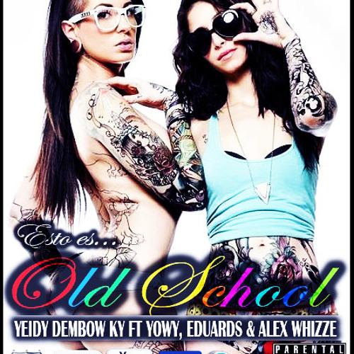 Esto Es Old School - Yeidy Dembow ft Yowy, Eduard's & Alex Whizze