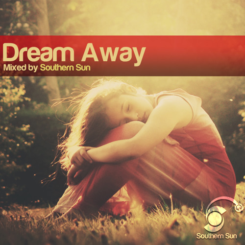 "Southern Sun ""Dream Away"" Progressive House Mix"