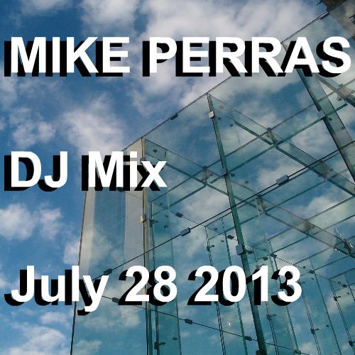 Mike Perras DJ Mix July 28 2013