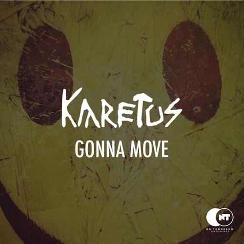 Gonna Move by Karetus