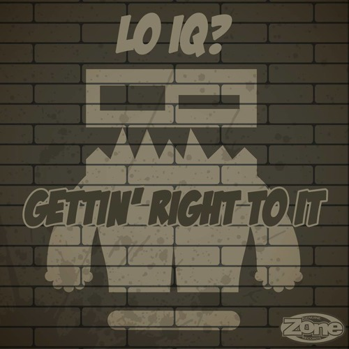 #5 on Beatport |  Lo IQ? - Gettin' Right To It (Original Mix) [Zone Records]