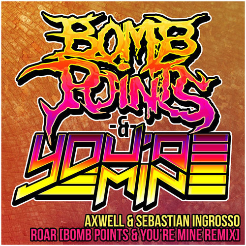 Axwell & Sebastian Ingrosso - Roar (Bomb Points! And You're Mine Remix) [FULL]