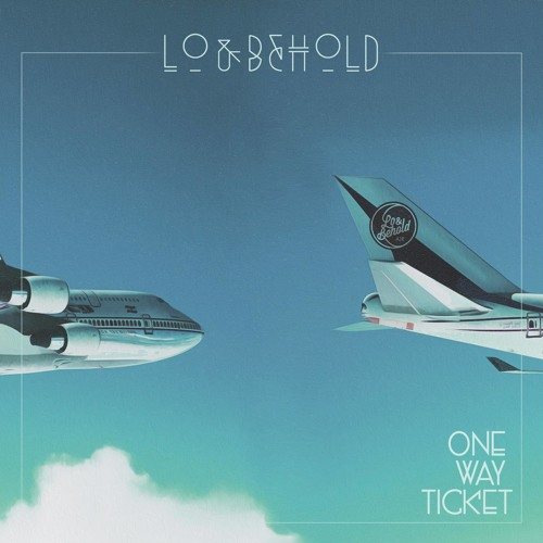Lo & Behold - One Way Ticket