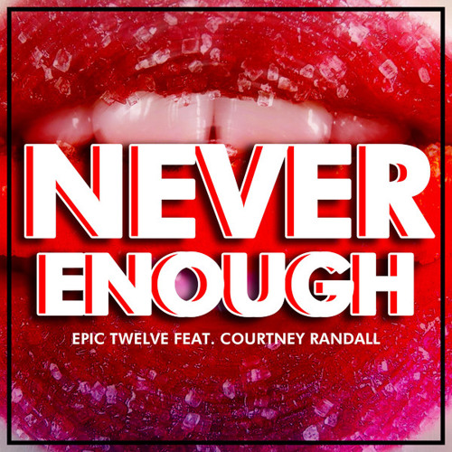 Epic Twelve - Never Enough (feat. Courtney Randall)