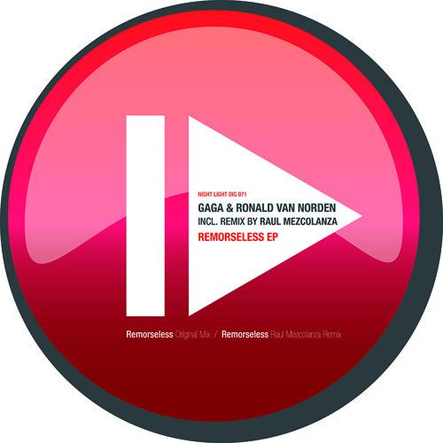 Gaga & Ronald Van Norden - Remorseless - Raul Mezcolanza Remix - Night Light Records