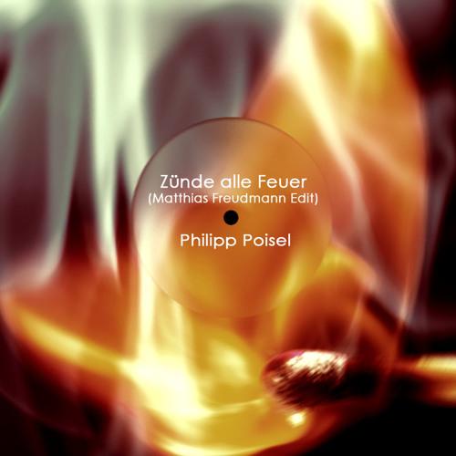 "Philipp Poisel - Zünde alle Feuer (Matthias Freudmann edit) "" REWORK """