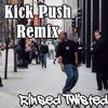 Kick Push Proper Twisted REMIX. Rinsed Twisted