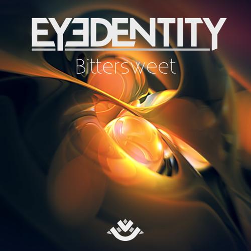 Eyedentity - Bittersweet (Original Mix) [FREE DOWNLOAD]