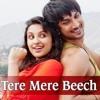 Tere Mere Beech Mein - Song - Shuddh Desi Romance