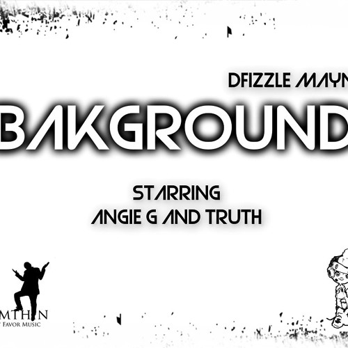 Dfizzle Mayne - Bak Ground Feat. Angie G & Truth