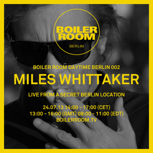 Miles Whittaker 3 Hour Boiler Room Berlin Daytime Session
