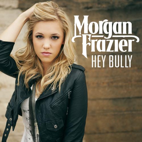 Morgan Frazier - Hey Bully
