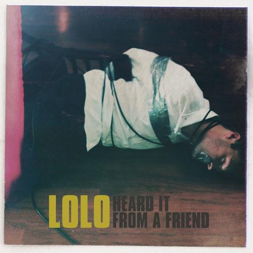 LOLO - Heard It From A Friend