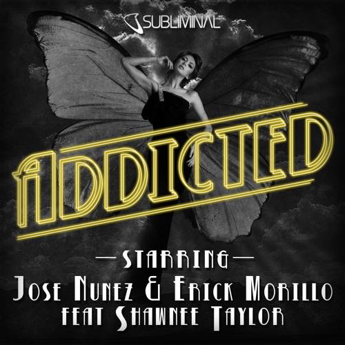 Jose Nunez & Erick Morillo feat. Shawnee Taylor 'Addicted' (Original Mix)
