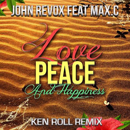 [PREVIEW] John Revox feat Max.C - Love Peace & Happiness (Ken Roll Remix)