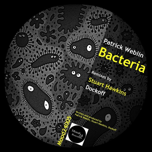 "Patrick Weblin ""Bacteria"" (Stuart Hawkins Remix) [MOOD24RECORDS] **OUT NOW**"