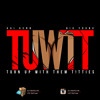 #TUWTT (TURN UP WITH THEM TITTIES)