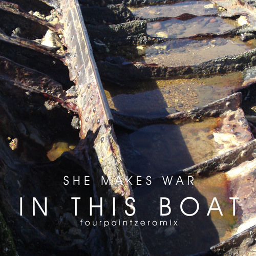 She Makes War - In this Boat (FourPointZeroChilloutMix)