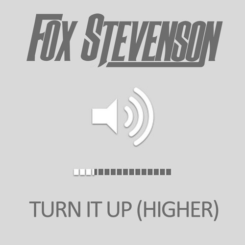 Fox Stevenson - Turn It Up (Higher)