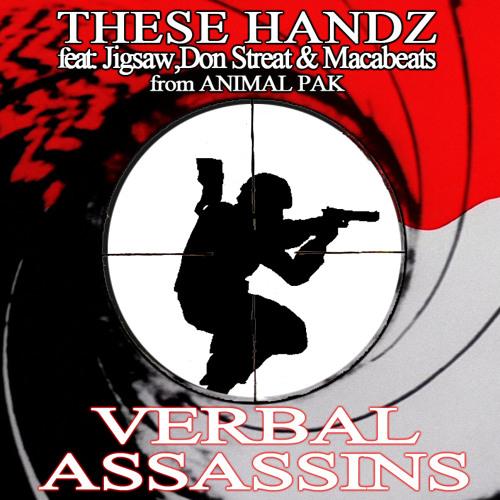 THESE HANDZ ft JIGSAW,DON STREAT,MACABEATS (ANIMAL PAK)- VERBAL ASSASSINS