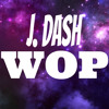 J.Dash - Wop (Explicit)