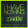 I Have Nothing  (Sr.Edu Edit 2013) - Private Track, Free Download