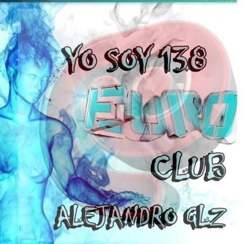 YO SOY 138 EURO CLUB AFTER (ALEJANDRO GLZ)